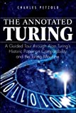The Annotated Turing: A Guided Tour Through Alan Turing s Historic Paper on Computability and the Turing Machine