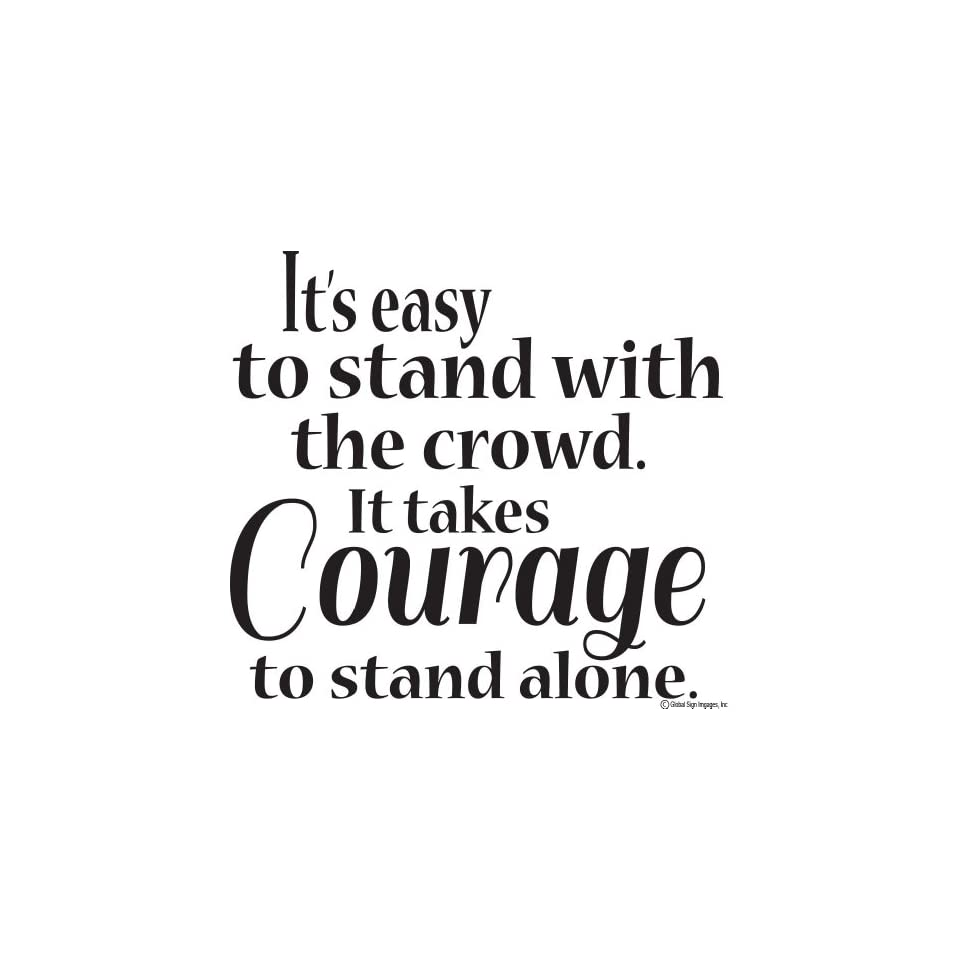 Its Easy To Stand With The Crowd It Takes Courage To Stand Alone Vinyl Wall Decal Sticker Vinyl Wall Decal Wall Quote Vinyl Decal Wall Decal Vinyl Wall Lettering Wall Sayings Home Art Decor Decal