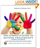 The Complete Guide to Autism Treatments.  A parent's handbook:  make sure your child gets what works!