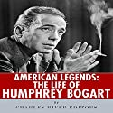 American Legends: The Life of Humphrey Bogart Audiobook by  Charles River Editors Narrated by James Romick