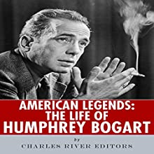 American Legends: The Life of Humphrey Bogart (       UNABRIDGED) by Charles River Editors Narrated by James Romick