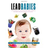 Lead Babies: Breaking the Cycle of Learning Disabilities, Declining IQ, ADHD, Behavior Problems, and Autismby Joanna Cerazy