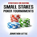 Strategies for Beating Small Stakes Poker Tournaments (       UNABRIDGED) by Jonathan Little Narrated by Jonathan Little