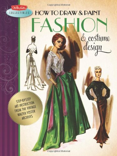 How to Draw & Paint Fashion & Costume Design: Artistic inspiration and instruction from the vintage Walter Foster archives (Walter Foster Collectibles) image