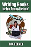Writing Books for Fun, Fame & Fortune!