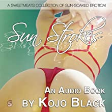 Sun Strokes: A Sun-soaked Collection of Holiday Erotica Audiobook by Kojo Black Narrated by Kojo Black, Harper Eliot, Annie Player, Simon Jones, Verity Horniman, Dom Signs