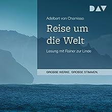 Reise um die Welt Hörbuch von Adelbert von Chamisso Gesprochen von: Rainer zur Linde