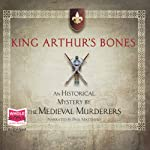 King Arthur's Bones (       UNABRIDGED) by The Medieval Murderers Narrated by Paul Matthews