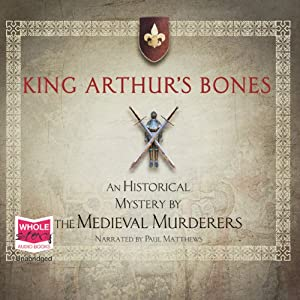 King Arthur's Bones | [The Medieval Murderers]