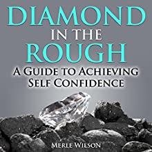 Diamond in the Rough: A Guide to Achieving Self Confidence (       UNABRIDGED) by Merle Wilson Narrated by Fiona Burn