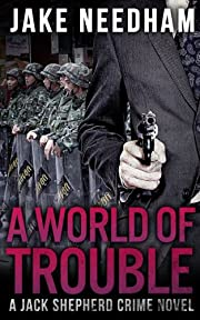 A WORLD OF TROUBLE (A Jack Shepherd crime novel)