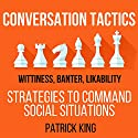 Conversation Tactics: Wittiness, Banter, Likability: Strategies to Command Social Situations, Book 3 Audiobook by Patrick King Narrated by Joe Hempel
