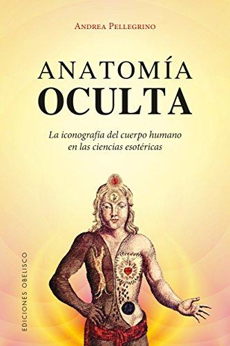 Anatomia oculta (Magia Y Ocultismo) (Spanish Edition) [Andrea Pellegrino] (Tapa Blanda)