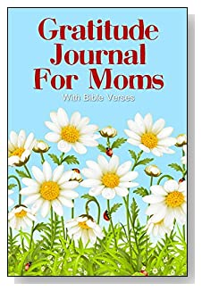 Gratitude Journal For Moms - With Bible Verses. An appealing field of daisies grace the cover of this 5-minute gratitude journal for the busy mom.