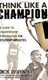 Think Like a Champion: A Guide to Championship Performance for Student-Athletes