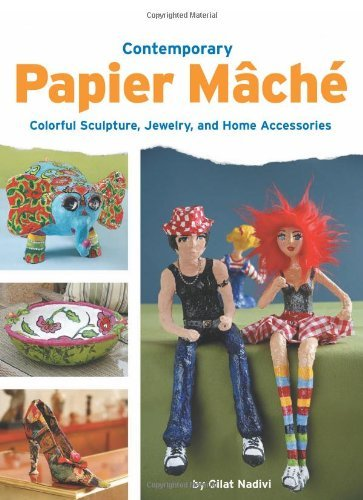 Contemporary Papier Mache: Colorful Sculpture, Jewelry, And Home Accessories