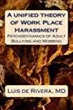 A unified theory of Work Place Harassment: Psychodynamics of Adult Bullying and Mobbing