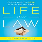 Life After Law: Finding Work You Love with the J.D. You Have | Liz Brown