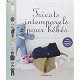 Tricots intemporels pour b�b�s : Mod�les de 0 � 2 ans ; Huit anneaux marqueurs offertspar Astrid Le Provost