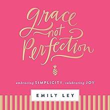 Grace Not Perfection: Embracing Simplicity, Celebrating Joy   Livre audio Auteur(s) : Emily Ley Narrateur(s) : Hayley Cresswell