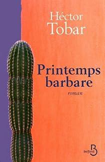 Printemps barbare par Hector Tobar