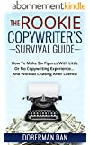 The Rookie Copywriter's Survival Guide: How To Make Six Figures With Little Or No Copywriting Experience... And Without Chasing After Clients! (English Edition)