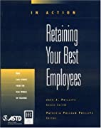 Retaining Your Best Employees (In Action)…