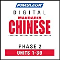 Chinese (Man) Phase 2, Units 1-30: Learn to Speak and Understand Mandarin Chinese with Pimsleur Language Programs  by Pimsleur Narrated by uncredited