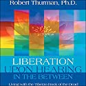 Liberation Upon Hearing in the Between: Living with the Tibetan Book of the Dead Speech by Robert Thurman Narrated by Robert Thurman