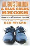 All Gods Children and Blue Suede Shoes (With a New Introduction / Redesign): Christians and Popular Culture (Turning Point Christian Worldview Series)
