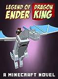 Legend of EnderDragon King: A Minecraft Novel (Based on True Story) (ENDER SERIES #1)