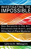 Ulrich Magin INVESTIGATING THE IMPOSSIBLE: Sea-Serpents in the Air, Volcanoes that Aren't, and Other Out-of-Place Mysteries