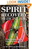 Spirit Recovery Medicine Bag: A Transformational Guide for Living Happy, Joyous, and Free