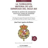 La turbulenta historia de los españoles del siglo XIX. Del motín de Aranjuez hasta la toma de Madrid por Napoleón...