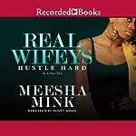 Real Wifeys: Hustle Hard: An Urban Tale | Meesha Mink