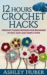 12 Hours Crochet Hacks: Crochet Flowe...