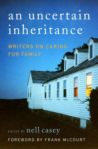 Uncertain Inheritance, An: Writers on Caring for Family