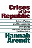 Crises of the Republic: Lying in Politics; Civil Disobedience; On Violence; Thoughts on Politics and Revolution (0156232006) by Hannah Arendt