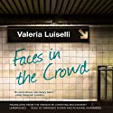 Faces in the Crowd (       UNABRIDGED) by Valeria Luiselli Narrated by Armando Durán, Roxanne Hernandez