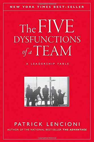 The Five Dysfunctions of a Team: A Leadership Fable