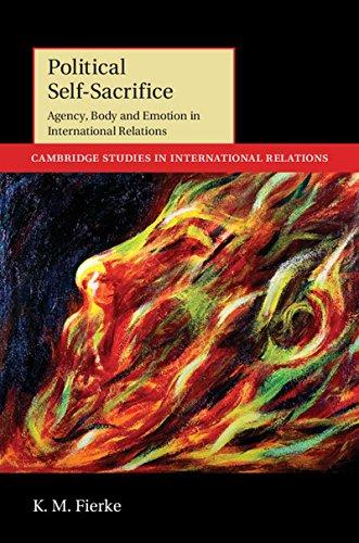 Political Self-Sacrifice: Agency, Body and Emotion in International Relations (Cambridge Studies in International Relati