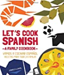 Let's Cook Spanish, A Family Cookbook...