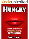 Hungry: Overcoming the Unintended Consequences of the Pursuit of Optimal Nutrition and the Perfect Body (English Edition)