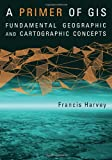 img - for A Primer of GIS: Fundamental Geographic and Cartographic Concepts book / textbook / text book