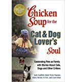 img - for Chicken Soup for the Cat & Dog Lover's Soul: Celebrating Pets as Family with Stories about Cats, Dogs and Other Critters (Chicken Soup for the Soul) (Paperback) - Common book / textbook / text book