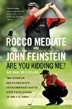 Are You Kidding Me?: The Story of Rocco Mediate's Extraordinary Battle with Tiger Woods at the US Open (0316049115) by Mediate, Rocco