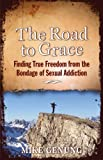 img - for The Road to Grace: Finding True Freedom from the Bondage of Sexual Addiction book / textbook / text book