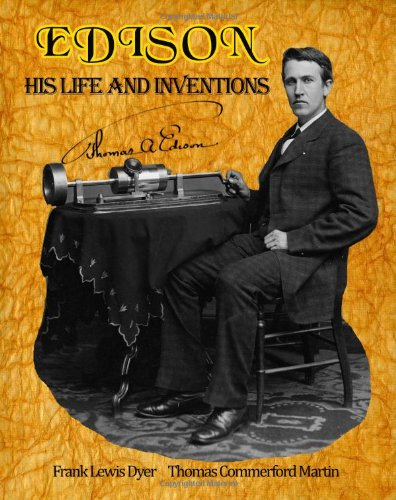 Edison: His Life and Inventions: The Complete Work
