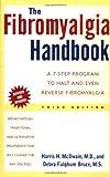 The Fibromyalgia Handbook: A 7-Step Program to Halt and Even Reverse Fibromyalgia