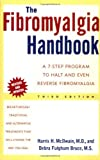 The Fibromyalgia Handbook: A 7-Step Program to Halt and Even Reverse Fibromyalgia, 3rd Edition